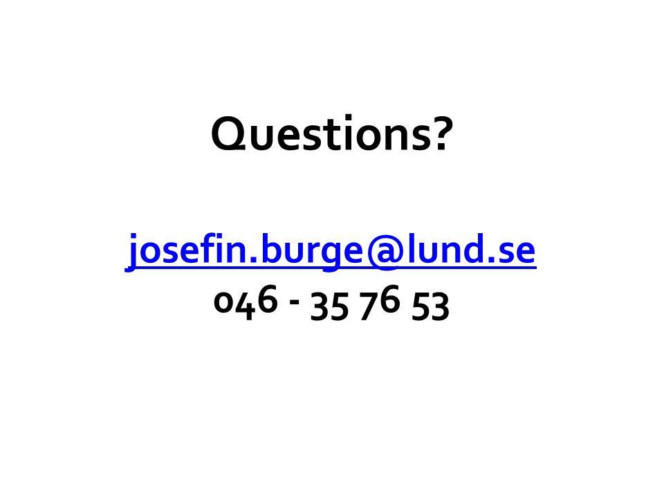 Questions? josefin.burge@lund.se 046 - 35 76 53