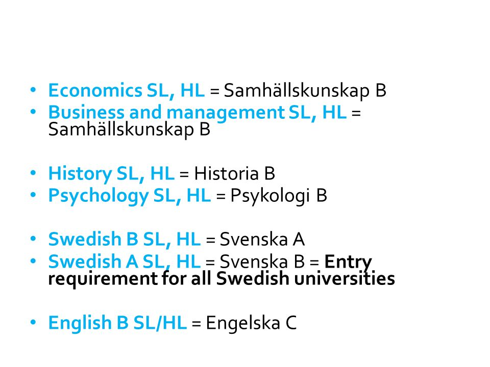 Application to Universities in Sweden Entry requirements for all courses at Swedish universities -Swedish A (Literature or Language & Literature SL or HL) -A complete Diploma with at least 24 points Admission for Swedish universities -Group 1 = Students with final grades from Exam (Both DP-students and students from Svenskt gymnasieprogram) -Group 2 = Students with Retake or grades from Komvux (Both DP- students and students from Svenskt gymnasieprogram) -Group 2  Much greater competition for places than in Group 1.