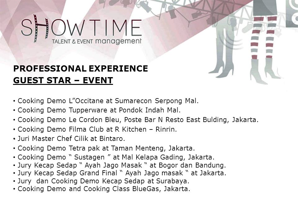 PROFESSIONAL EXPERIENCE GUEST STAR – EVENT • • Cooking Demo Omela Creamy Festival at CiWalk, Bandung • Opening Magnum Café , Jakarta.
