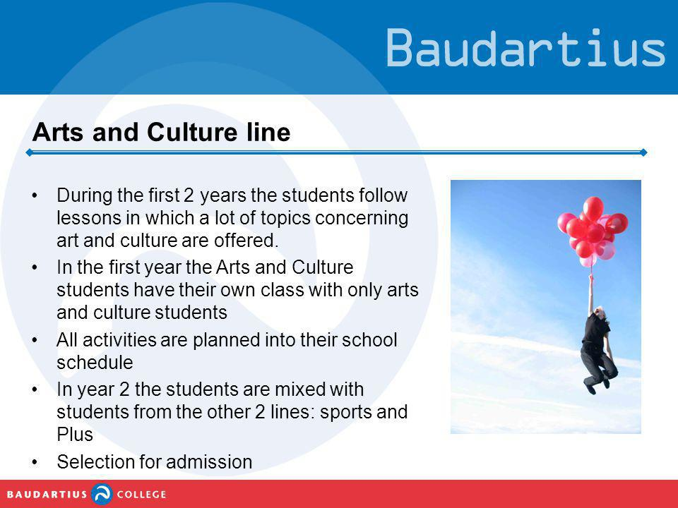 Arts and Culture line •During the first 2 years the students follow lessons in which a lot of topics concerning art and culture are offered. •In the f