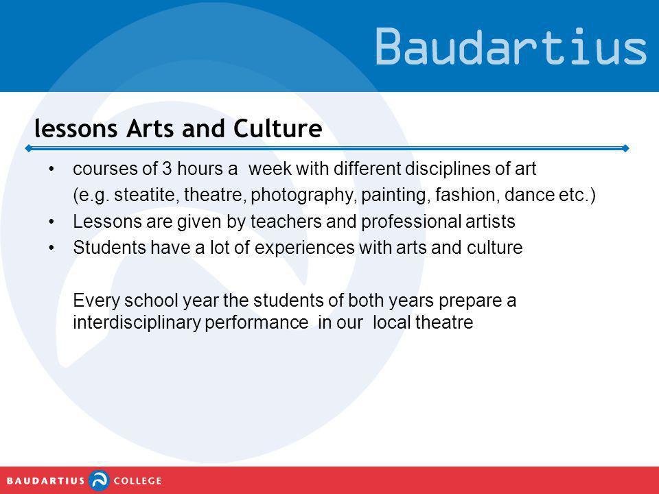 lessons Arts and Culture •courses of 3 hours a week with different disciplines of art (e.g. steatite, theatre, photography, painting, fashion, dance e