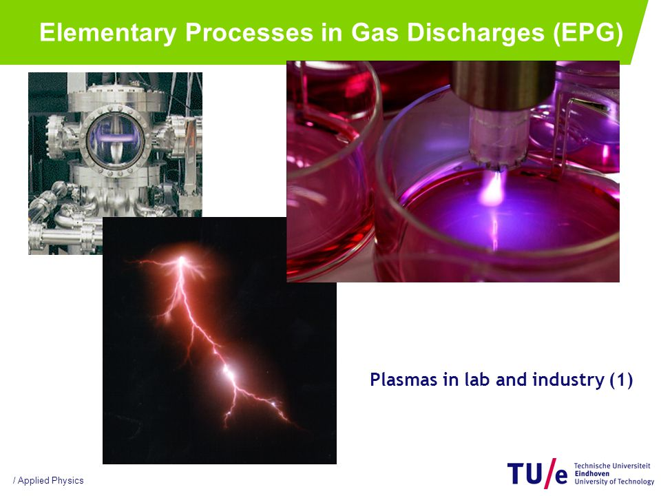 / Applied Physics Plasmas in lab and industry (1) Elementary Processes in Gas Discharges (EPG)