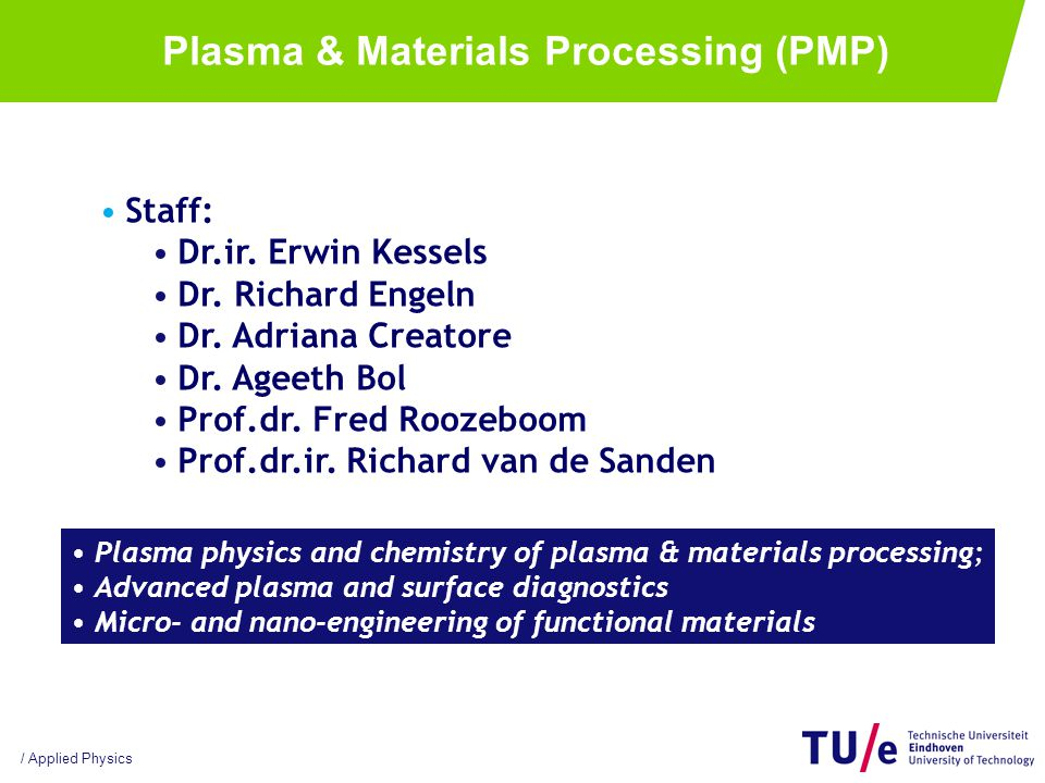 / Applied Physics Plasma & Materials Processing (PMP) •Staff: •Dr.ir.
