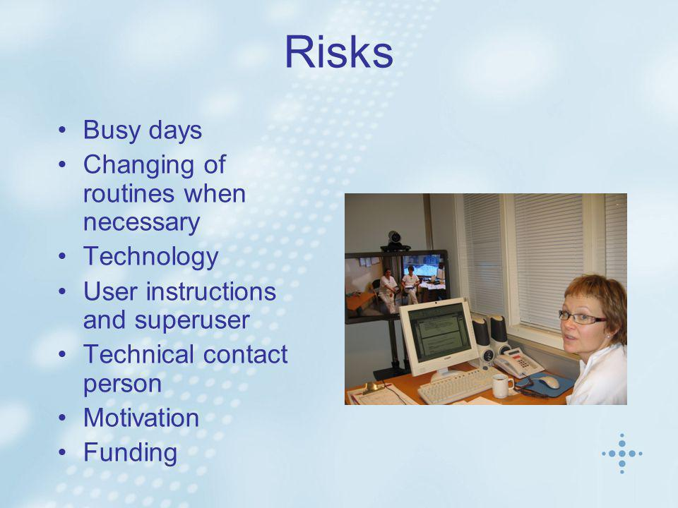 Risks •Busy days •Changing of routines when necessary •Technology •User instructions and superuser •Technical contact person •Motivation •Funding