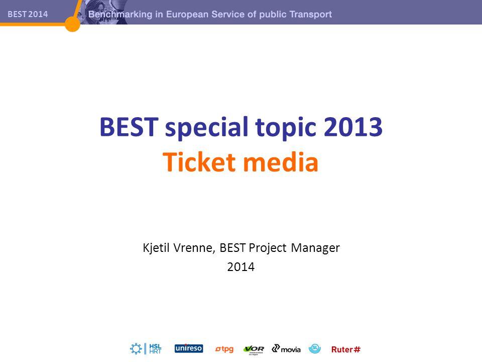 BEST 2014 BEST special topic 2013 Ticket media Kjetil Vrenne, BEST Project Manager 2014