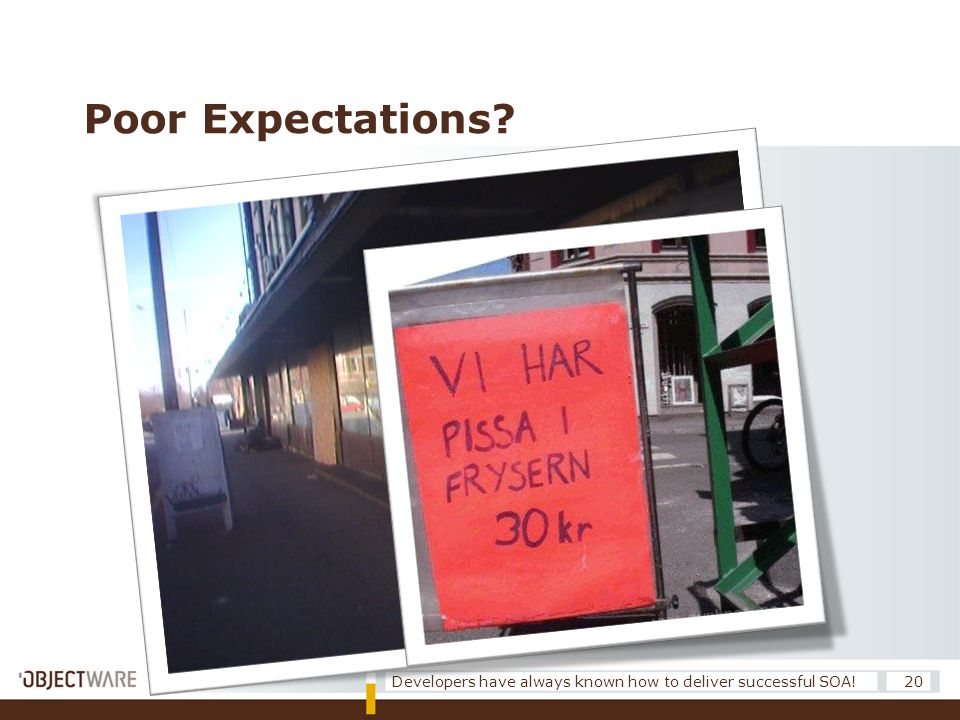 Poor Expectations? 20Developers have always known how to deliver successful SOA!