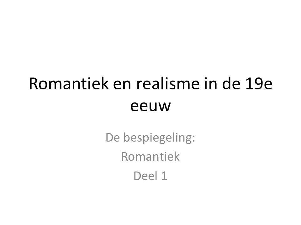 Romantiek en realisme in de 19e eeuw De bespiegeling: Romantiek Deel 1