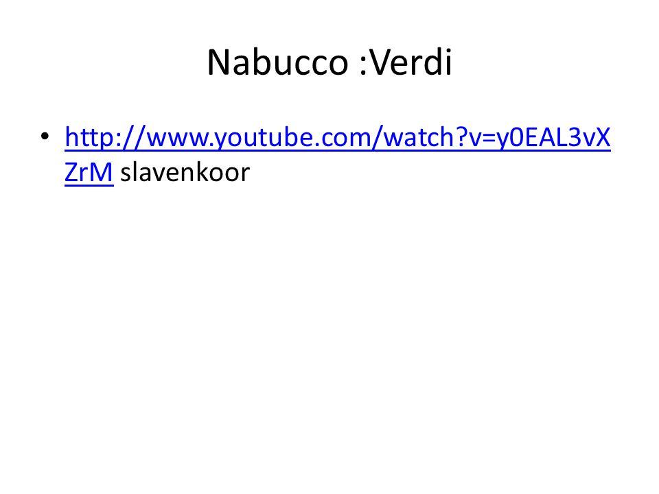 Nabucco :Verdi • http://www.youtube.com/watch v=y0EAL3vX ZrM slavenkoor http://www.youtube.com/watch v=y0EAL3vX ZrM