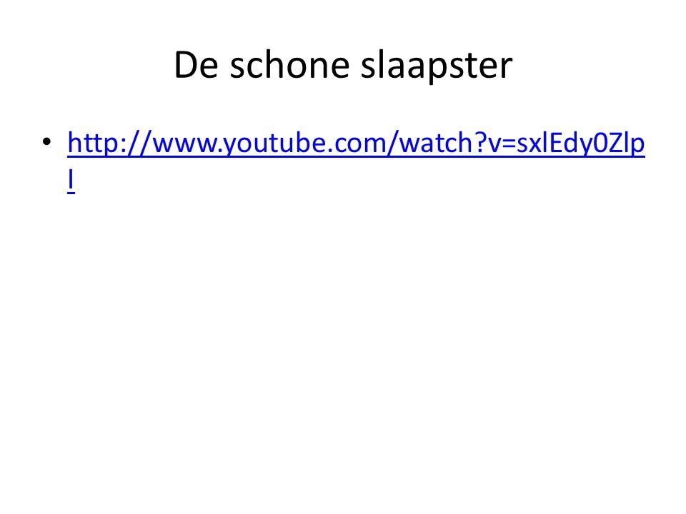 De schone slaapster • http://www.youtube.com/watch v=sxlEdy0Zlp I http://www.youtube.com/watch v=sxlEdy0Zlp I