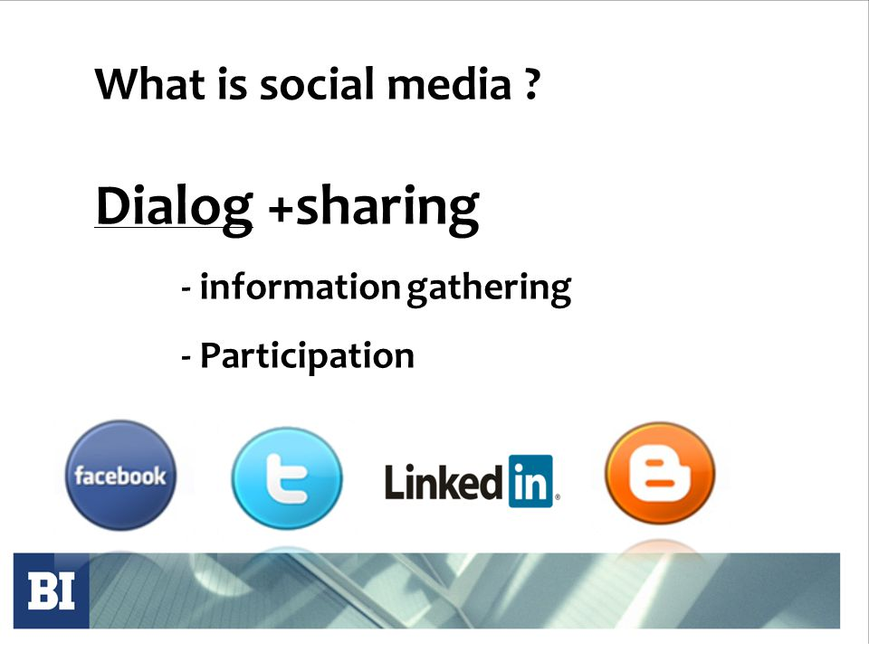 What is social media Dialog +sharing - information gathering - Participation