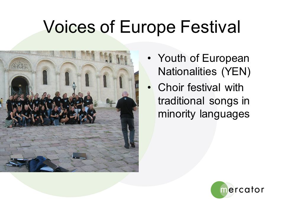 Voices of Europe Festival •Youth of European Nationalities (YEN) •Choir festival with traditional songs in minority languages