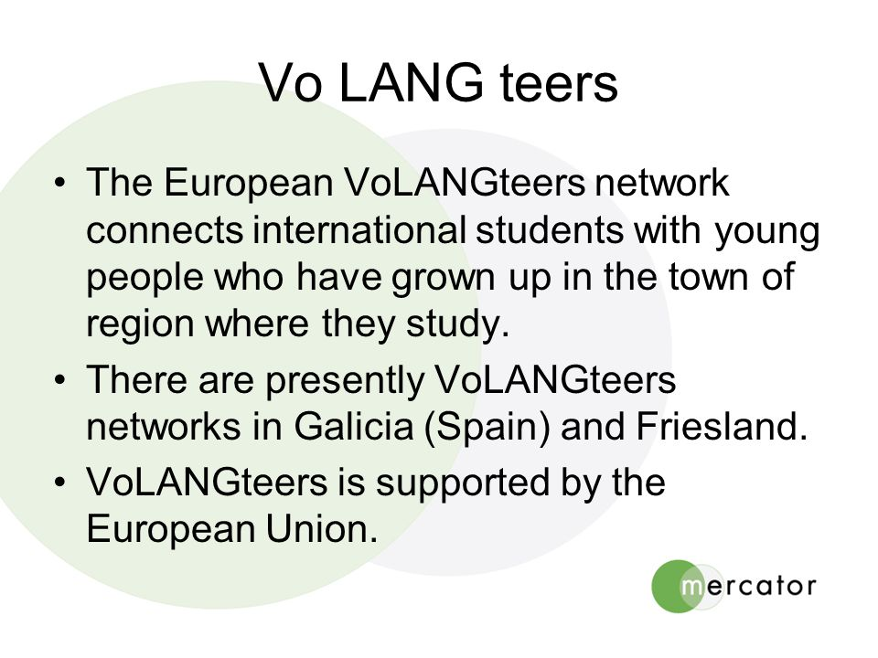 •The European VoLANGteers network connects international students with young people who have grown up in the town of region where they study.