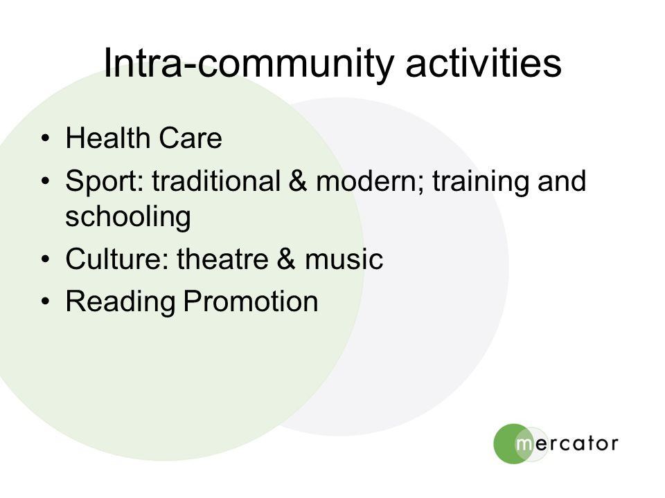 Intra-community activities •Health Care •Sport: traditional & modern; training and schooling •Culture: theatre & music •Reading Promotion