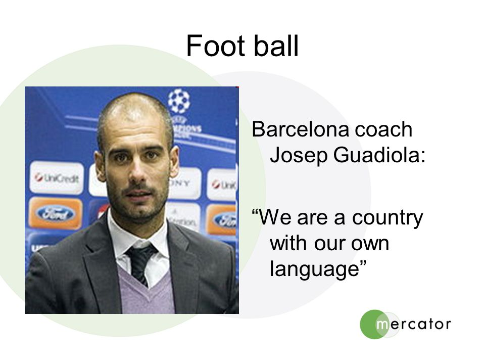 Foot ball Barcelona coach Josep Guadiola: We are a country with our own language