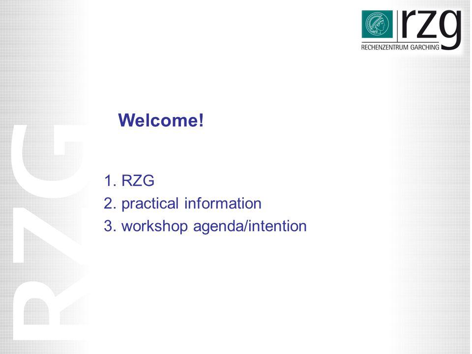 1.RZG 2.practical information 3.workshop agenda/intention Welcome!