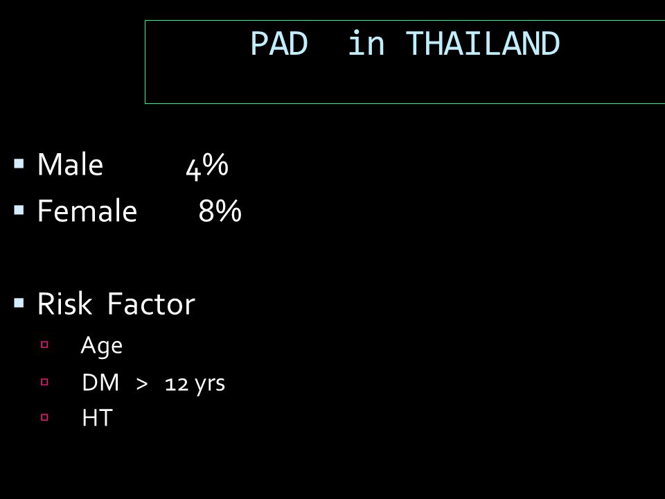 PAD in THAILAND  Male 4%  Female 8%  Risk Factor  Age  DM > 12 yrs  HT