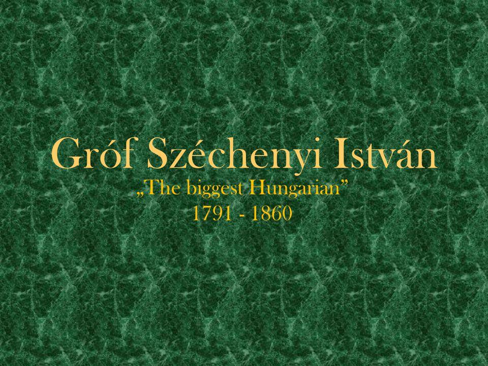 "Gróf Széchenyi István ""The biggest Hungarian"" 1791 - 1860"