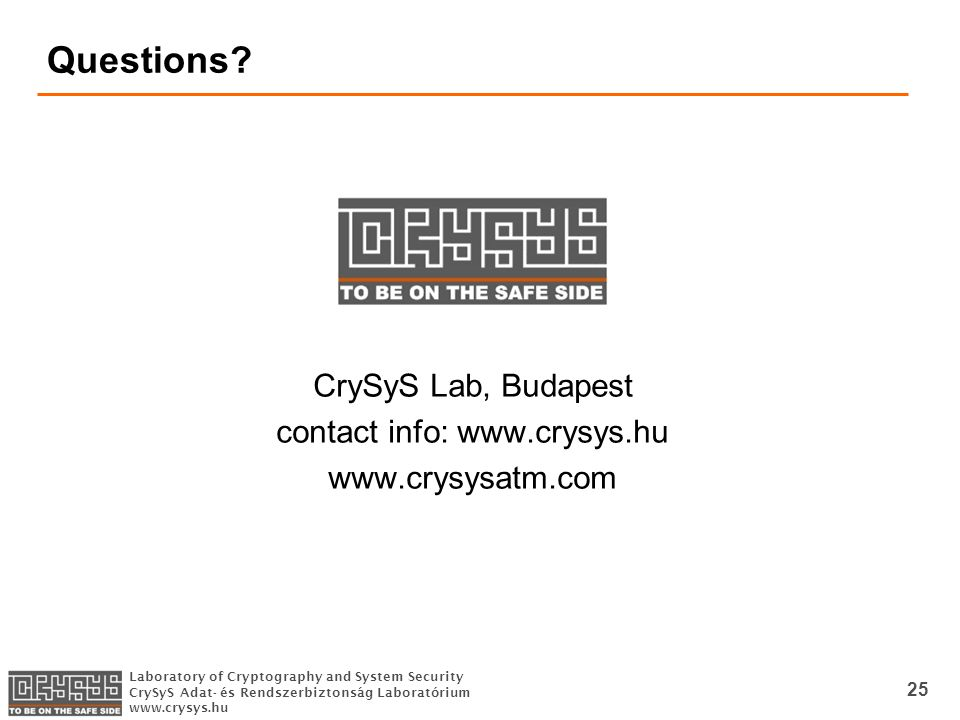 Laboratory of Cryptography and System Security CrySyS Adat- és Rendszerbiztonság Laboratórium www.crysys.hu 25 Questions.