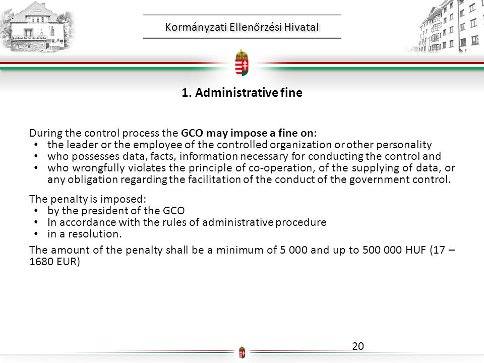 Kormányzati Ellenőrzési Hivatal 1. Administrative fine During the control process the GCO may impose a fine on: • the leader or the employee of the co