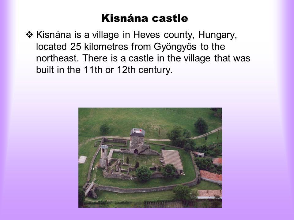 Kisnána castle  Kisnána is a village in Heves county, Hungary, located 25 kilometres from Gyöngyös to the northeast.