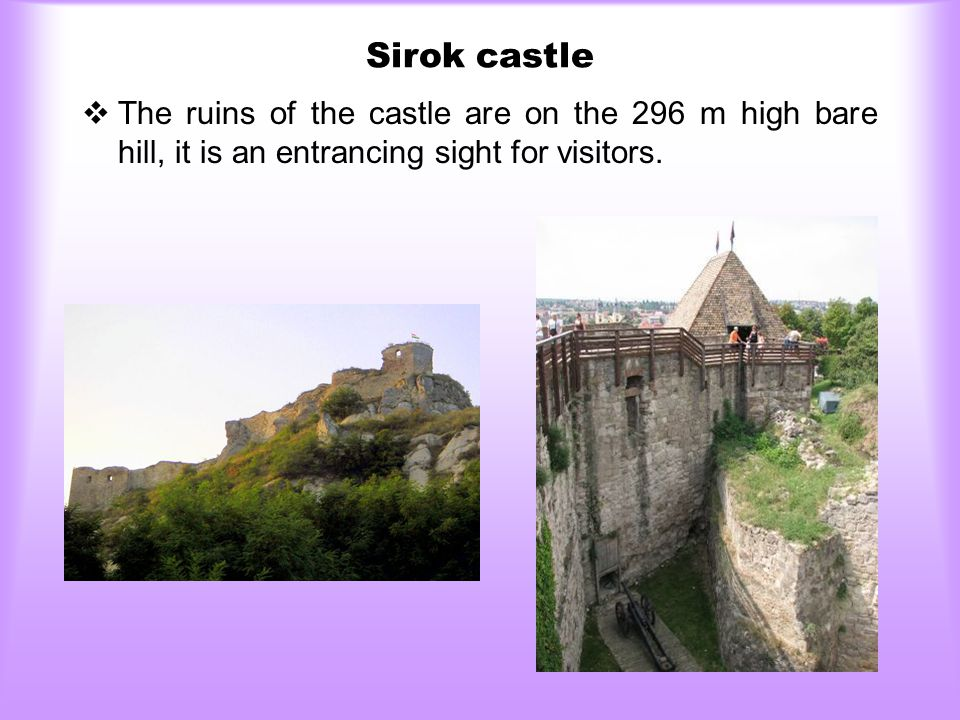 Sirok castle  The ruins of the castle are on the 296 m high bare hill, it is an entrancing sight for visitors.