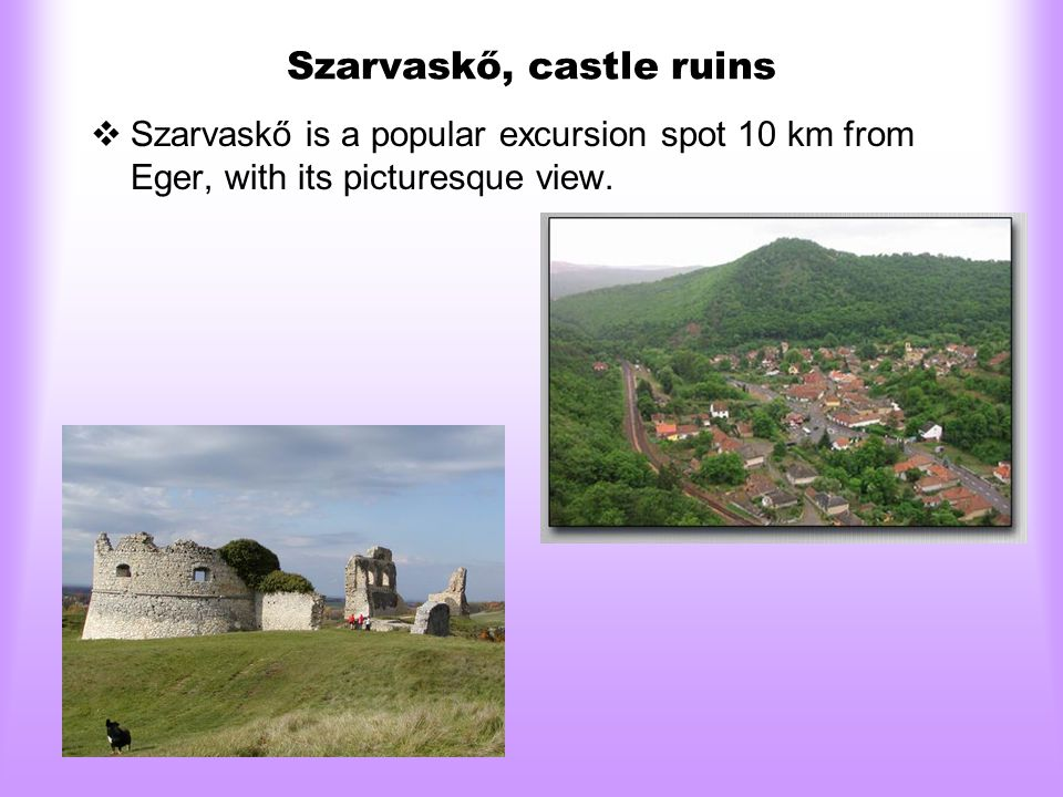 Szarvaskő, castle ruins  Szarvaskő is a popular excursion spot 10 km from Eger, with its picturesque view.