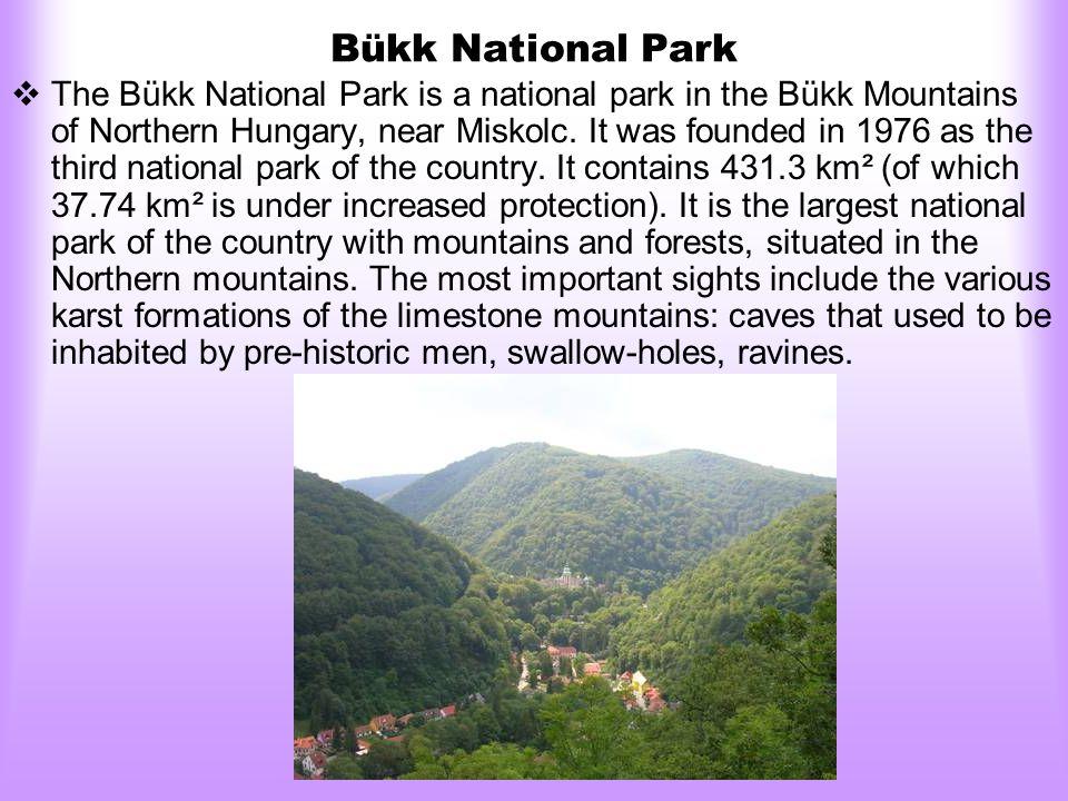 Bükk National Park  The Bükk National Park is a national park in the Bükk Mountains of Northern Hungary, near Miskolc.