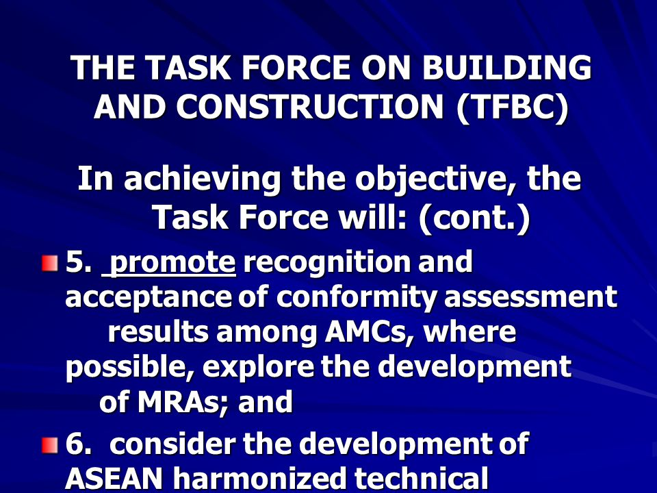 THE TASK FORCE ON BUILDING AND CONSTRUCTION (TFBC) In achieving the objective, the Task Force will: (cont.) 5.