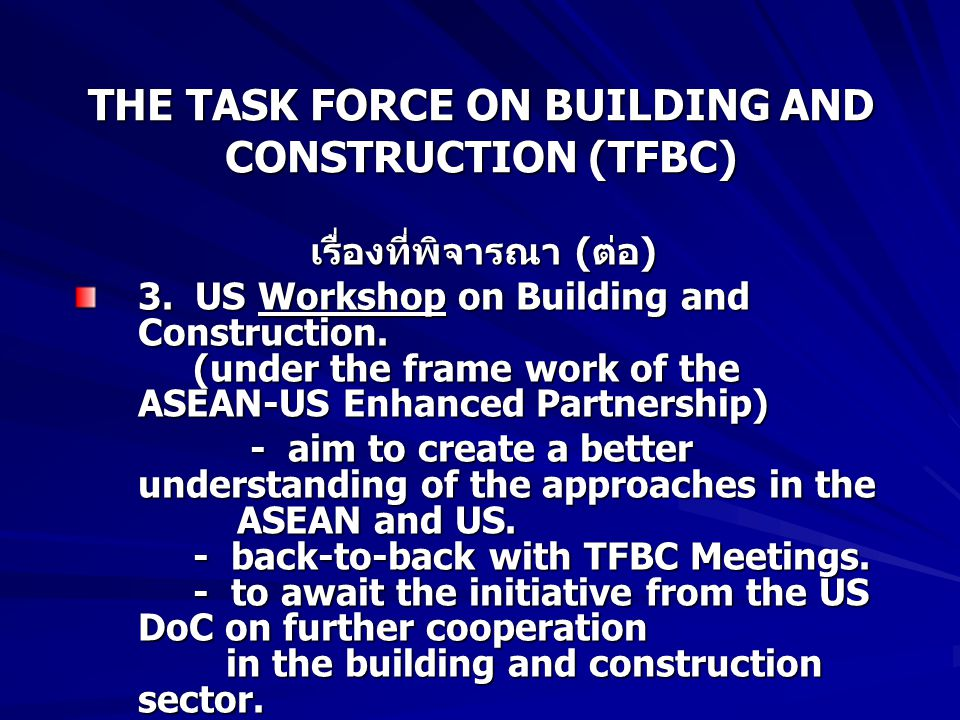 THE TASK FORCE ON BUILDING AND CONSTRUCTION (TFBC) เรื่องที่พิจารณา ( ต่อ ) 3.