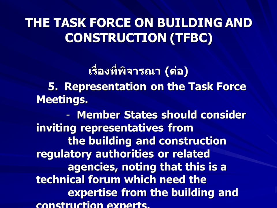 THE TASK FORCE ON BUILDING AND CONSTRUCTION (TFBC) เรื่องที่พิจารณา ( ต่อ ) 5.