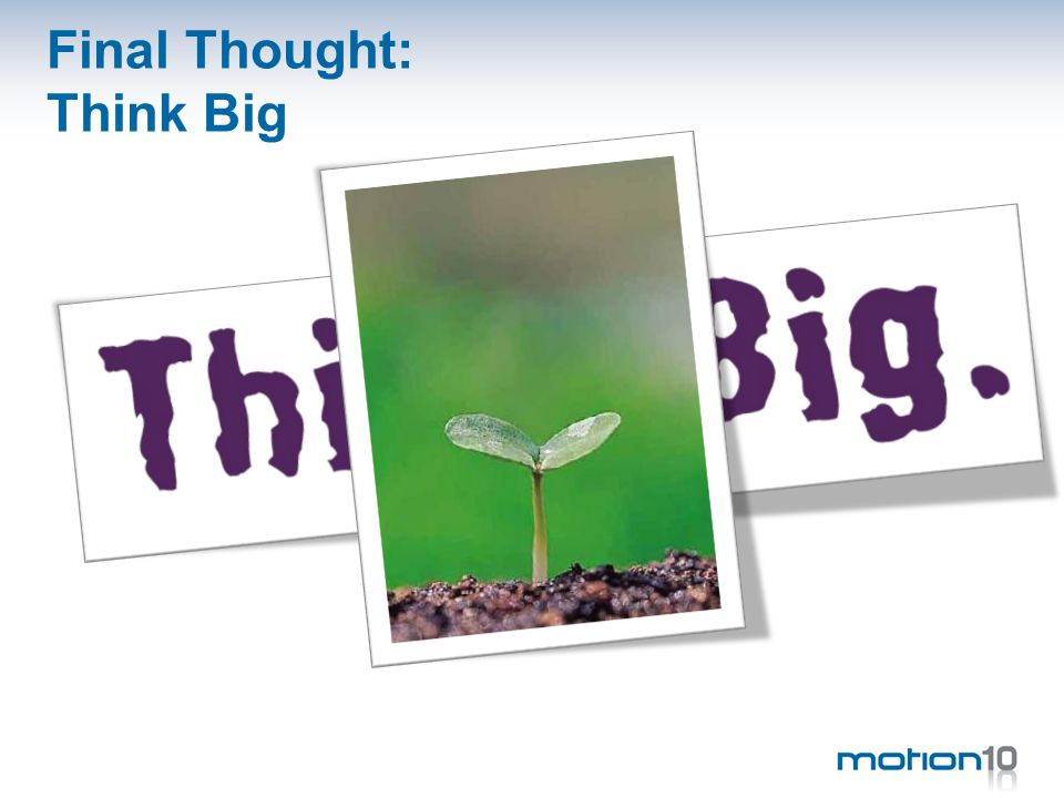 Final Thought: Think Big
