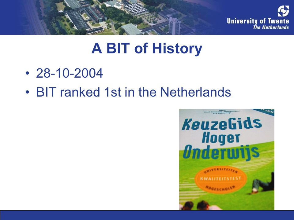 A BIT of History •28-10-2004 •BIT ranked 1st in the Netherlands