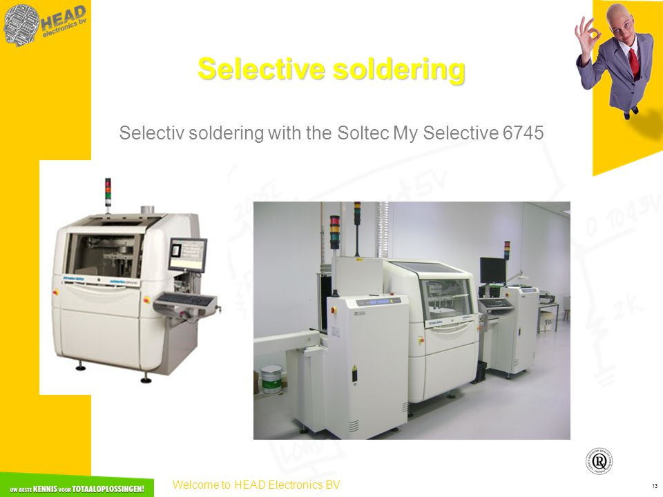 Welcome to HEAD Electronics BV 13 Selective soldering Selectiv soldering with the Soltec My Selective 6745