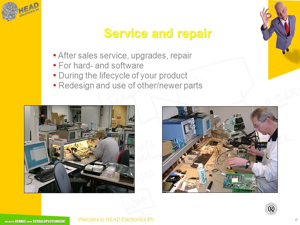 Welcome to HEAD Electronics BV 17 Service and repair • After sales service, upgrades, repair • For hard- and software • During the lifecycle of your p