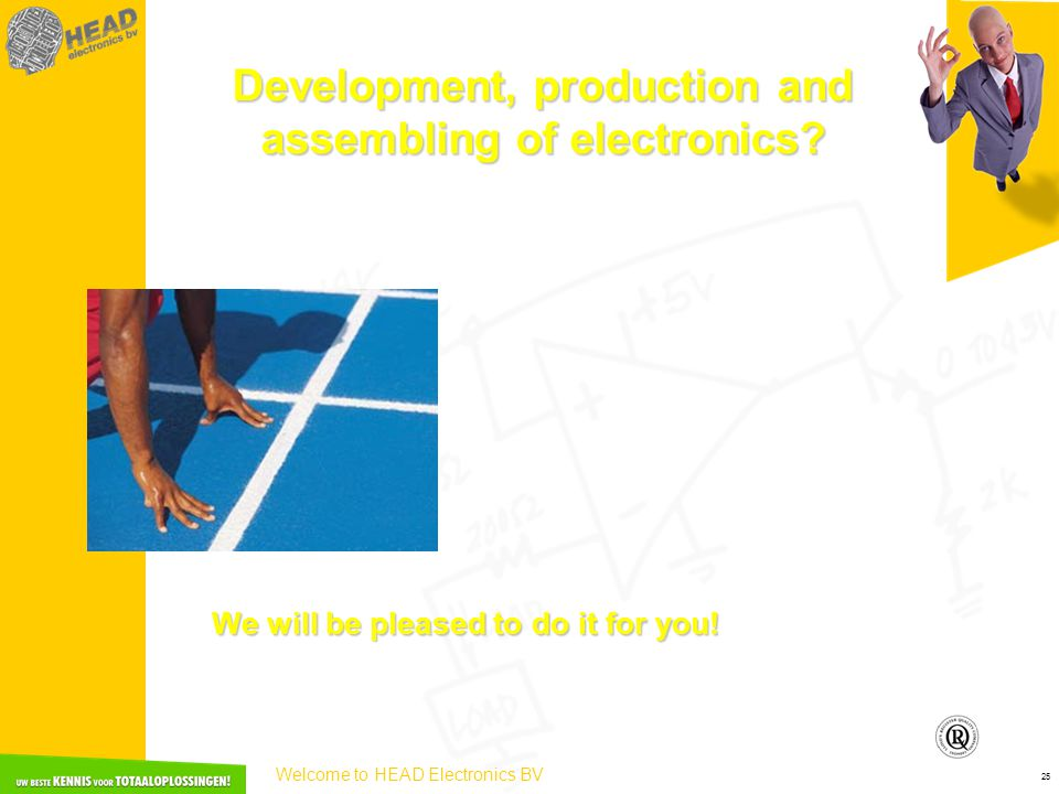 Welcome to HEAD Electronics BV 25 Development, production and assembling of electronics? We will be pleased to do it for you!