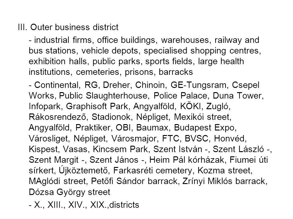 III. Outer business district - industrial firms, office buildings, warehouses, railway and bus stations, vehicle depots, specialised shopping centres,
