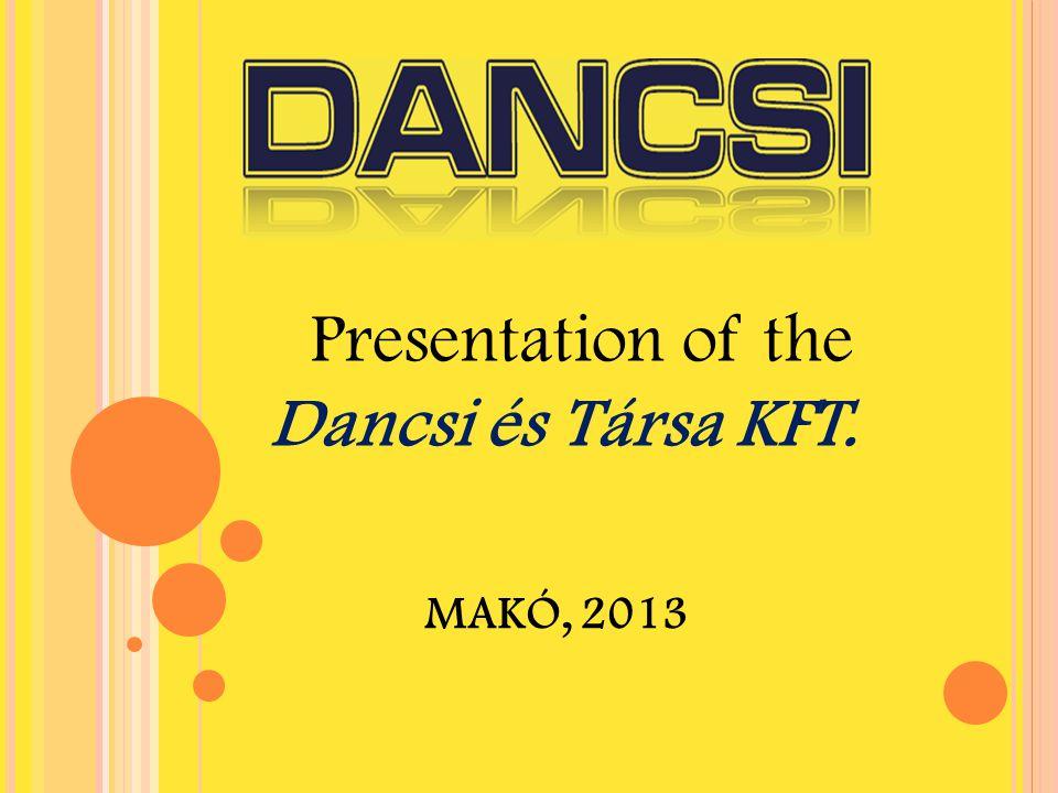MAKÓ, 2013 Presentation of the Dancsi és Társa KFT.