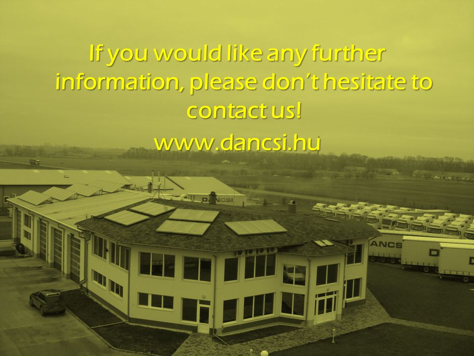 If you would like any further information, please don't hesitate to contact us! www.dancsi.hu