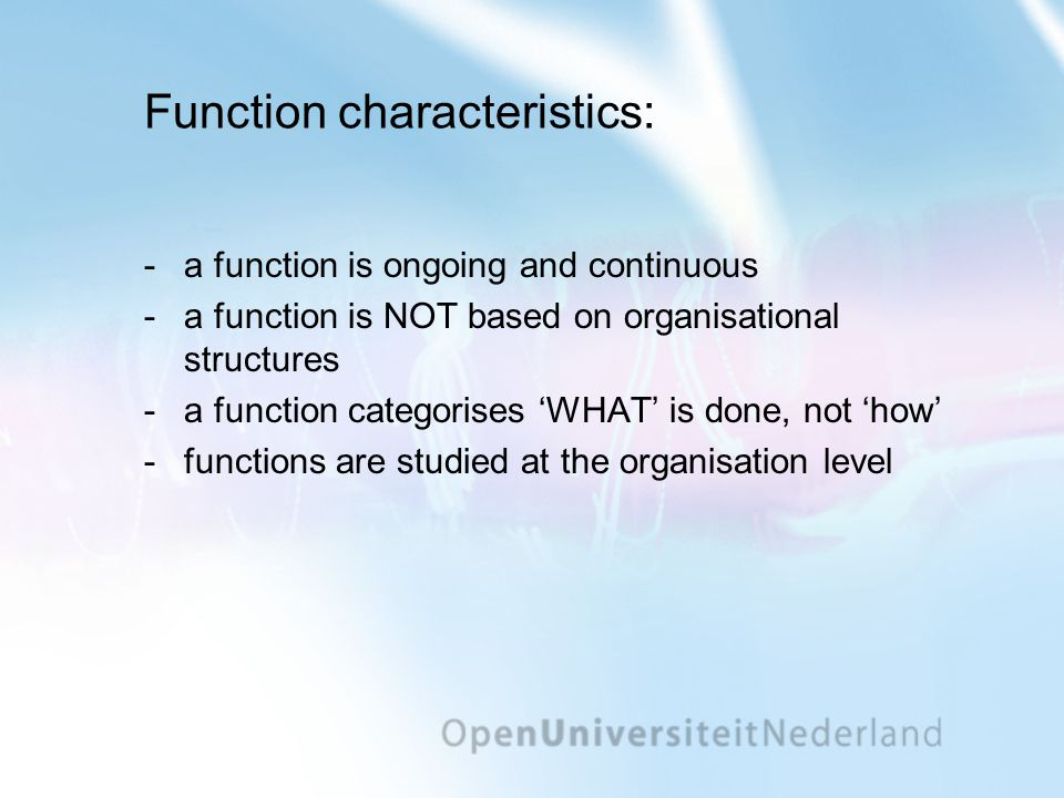 Function characteristics: -a function is ongoing and continuous -a function is NOT based on organisational structures -a function categorises 'WHAT' i