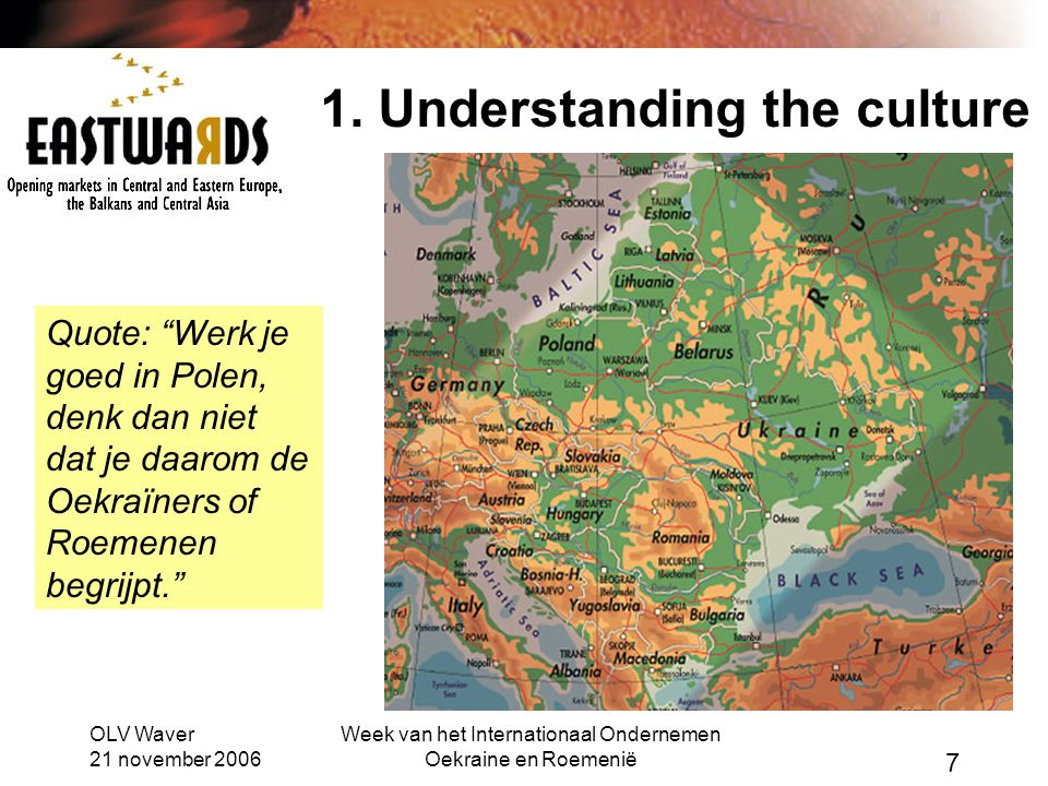 "OLV Waver 21 november 2006 Week van het Internationaal Ondernemen Oekraine en Roemenië 7 1. Understanding the culture Quote: ""Werk je goed in Polen, d"