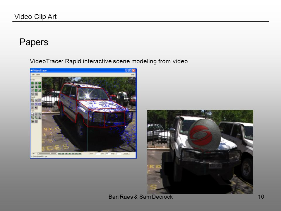 Ben Raes & Sam Decrock10 Video Clip Art Papers VideoTrace: Rapid interactive scene modeling from video