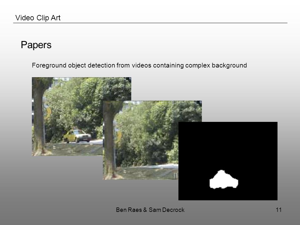 Ben Raes & Sam Decrock11 Video Clip Art Papers Foreground object detection from videos containing complex background