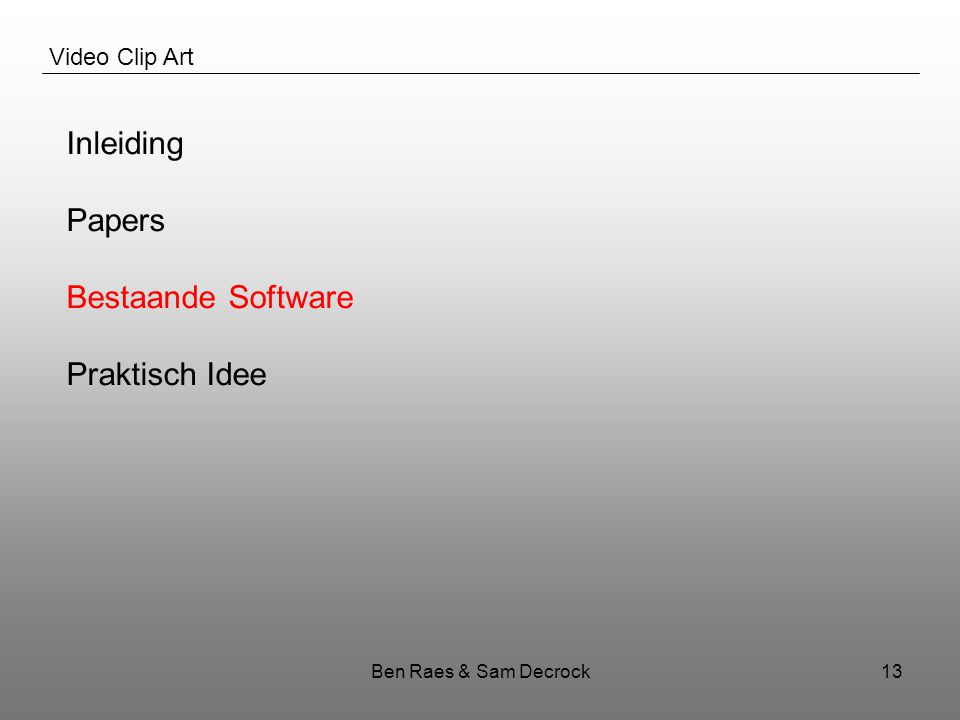 Ben Raes & Sam Decrock13 Video Clip Art Inleiding Papers Bestaande Software Praktisch Idee