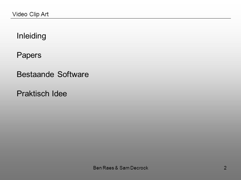 Ben Raes & Sam Decrock2 Video Clip Art Inleiding Papers Bestaande Software Praktisch Idee