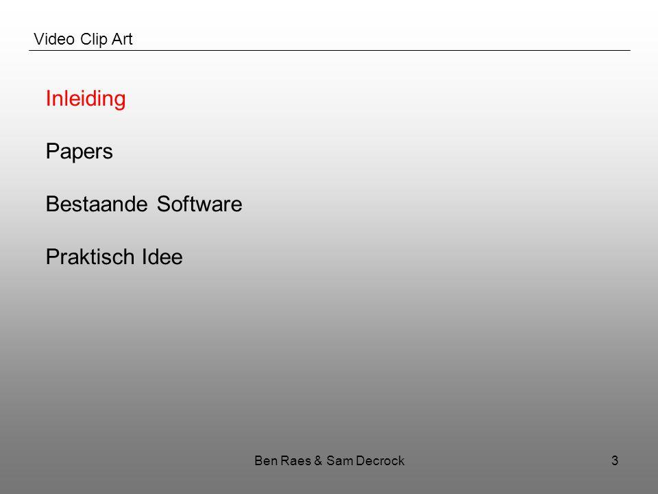 Ben Raes & Sam Decrock14 Video Clip Art Bestaande Software Geavanceerde 3D Software: Maya, Lightwave, Cinema4D, Blender Tracking Software: PFHoe