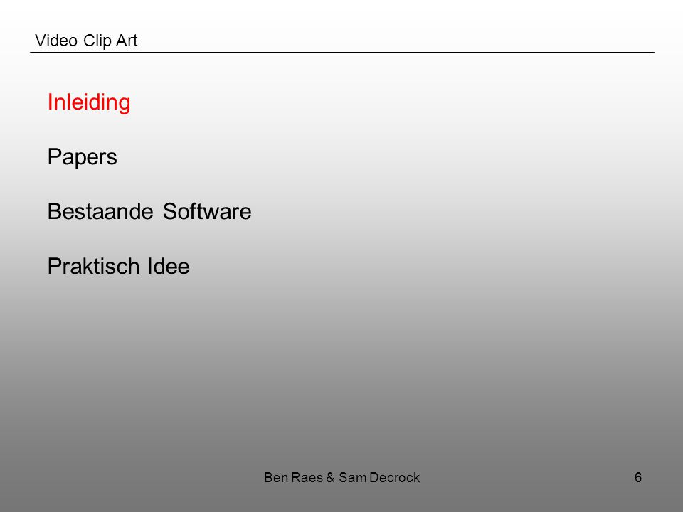 Ben Raes & Sam Decrock6 Video Clip Art Inleiding Papers Bestaande Software Praktisch Idee