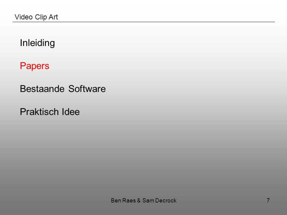 Ben Raes & Sam Decrock7 Video Clip Art Inleiding Papers Bestaande Software Praktisch Idee