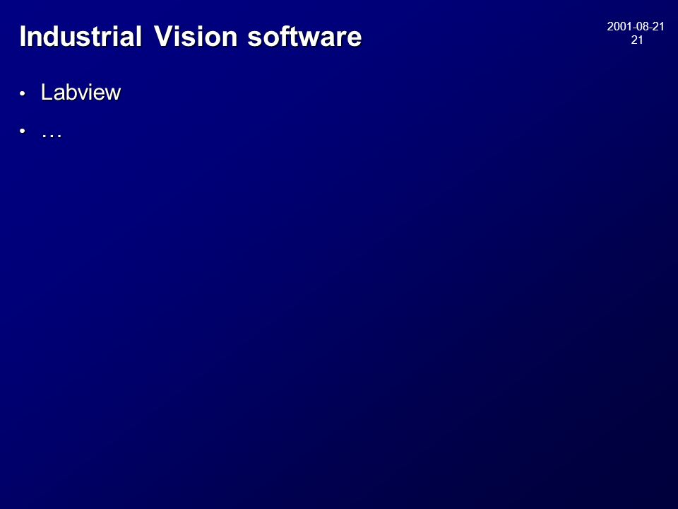 2001-08-21 21 Industrial Vision software • Labview • …
