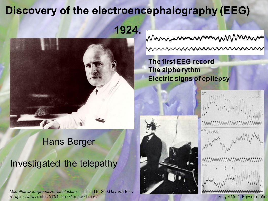 Lengyel Máté: Egysejt modellek II / Modellek az idegrendszer-kutatásban - ELTE TTK, 2003 tavaszi félév http://www.rmki.kfki.hu/~lmate/kurz/ 88 Discovery of the electroencephalography (EEG) 1924.