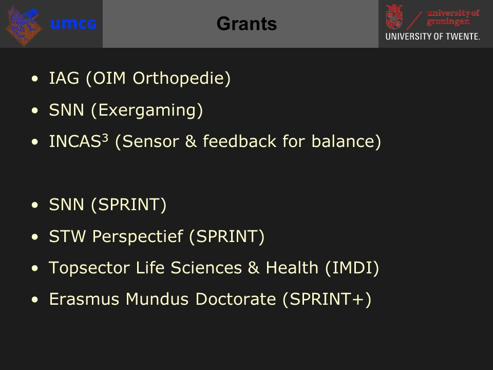 •IAG (OIM Orthopedie) •SNN (Exergaming) •INCAS 3 (Sensor & feedback for balance) •SNN (SPRINT) •STW Perspectief (SPRINT) •Topsector Life Sciences & He